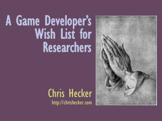 A Game Developer's Wish List for Researchers