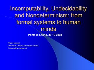 Incomputability, Undecidability and Nondeterminism: from formal systems to human minds