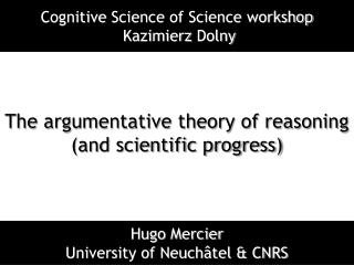 The argumentative theory of reasoning  (and  scientific  progress)