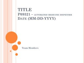 TITLE P09321 –  automated medicine dispenser Date (MM-DD-YYYY)