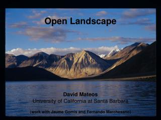 Open Landscape David Mateos University of California at Santa Barbara