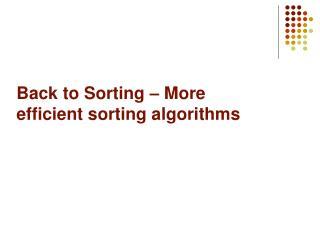 Back to Sorting – More efficient sorting algorithms