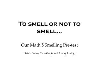 To smell or not to smell…