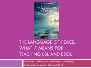 THE LANGUAGE OF PEACE: WHAT IT MEANS FOR TEACHING ESL and  esol