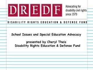 School Issues and Special Education Advocacy   presented by Cheryl Theis   Disability Rights Education  Defense Fund