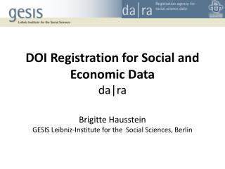 DOI Registration for Social and Economic Data  da|ra Brigitte Hausstein