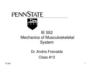 IE 552  Mechanics of Musculoskeletal System Dr. Andris Freivalds Class #13