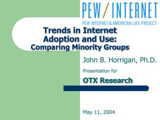 Trends in Internet  Adoption and Use:  Comparing Minority Groups