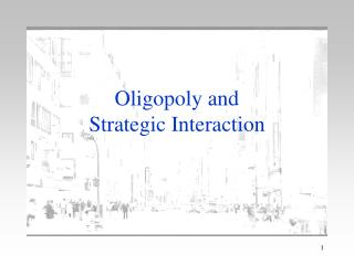 Oligopoly and  Strategic Interaction