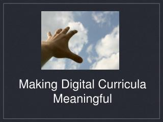 Making Digital Curricula Meaningful