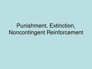 Punishment, Extinction, Noncontingent Reinforcement