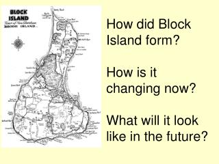 How did Block Island form? How is it changing now? What will it look like in the future?