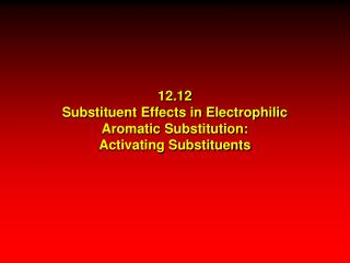 12.12 Substituent Effects in Electrophilic Aromatic Substitution: Activating Substituents