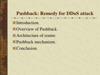 Introduction. Overview of Pushback. Architecture of router. Pushback mechanism. Conclusion.