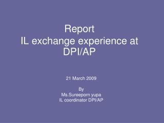 Report IL exchange experience at DPI/AP