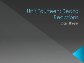 Unit Fourteen: Redox Reactions