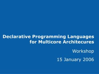 Declarative Programming Languages for Multicore Architecures