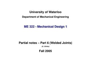University of Waterloo Department of Mechanical Engineering ME 322 - Mechanical Design 1