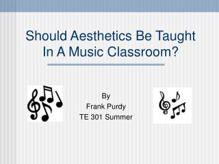 Should Aesthetics Be Taught In A Music Classroom?