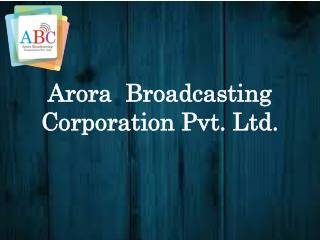 Arora Broadcasting Corporation Pvt Ltd.