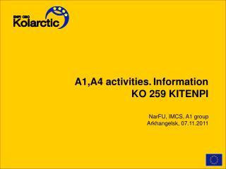 A1 ,A4  activities. Information  KO 259 KITENPI NarFU, IMCS, A1 group Arkhangelsk, 07.11.2011