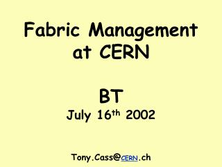 Fabric Management at CERN BT July 16 th  2002 Tony.Cass@ CERN .ch