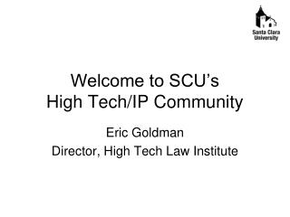 Welcome to SCU�s  High Tech/IP Community