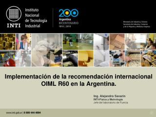Implementaci�n de la recomendaci�n internacional OIML R60 en la Argentina.