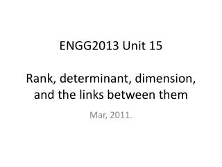 ENGG2013 Unit 15 Rank, determinant, dimension, and the links between them