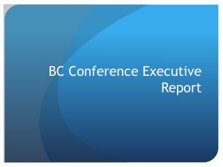 BC Conference Executive Report