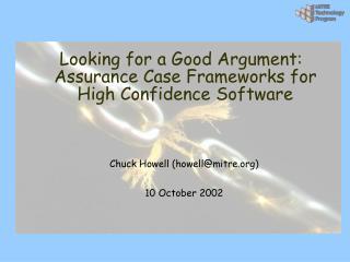 Looking for a Good Argument: Assurance Case Frameworks for High Confidence Software