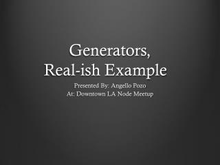 Generators, Real- ish  Example