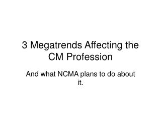 3 Megatrends Affecting the CM Profession