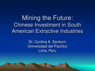 Mining the Future:  Chinese Investment in South American Extractive Industries