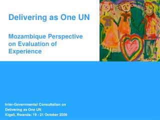 Delivering as One UN Mozambique Perspective on Evaluation of Experience