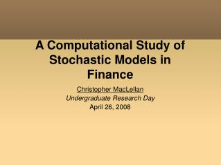 A Computational Study of Stochastic Models in Finance