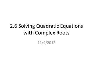 2.6 Solving Quadratic Equations with Complex Roots