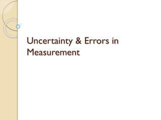 Uncertainty & Errors in Measurement