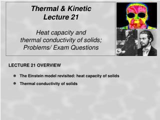 Thermal & Kinetic  Lecture 21 Heat capacity and  thermal conductivity of solids;