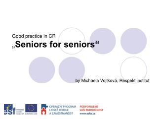 "Good practi ce  in CR "" Seniors for seniors"""