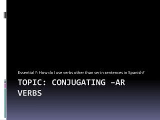 Topic: Conjugating – ar  verbs