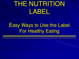 THE NUTRITION LABEL E asy Ways to Use the Label  For Healthy Eating