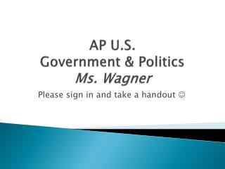 AP U.S.  Government & Politics Ms. Wagner