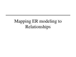 Mapping ER modeling to Relationships
