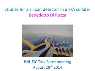 Studies for a silicon detector in a e/A collider Benedetto Di  Ruzza