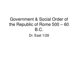 Government & Social Order of the Republic of Rome 500 – 60 B.C.