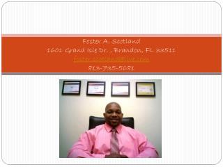 Foster A. Scotland 1601 Grand Isle Dr.  , Brandon , FL 33511 foster.scotland@live 813-735-5681
