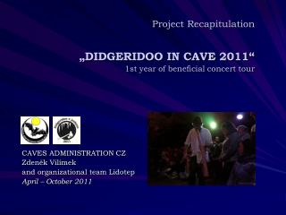 "Project Recapitulation ""DIDGERIDOO  IN CAVE  2011"" 1 st year of beneficial concert tour"