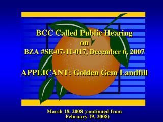 BCC Called Public Hearing on BZA #SE-07-11-017, December 6, 2007 APPLICANT: Golden Gem Landfill