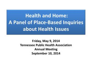 Health and Home:  A  Panel of Place-Based Inquiries about Health  Issues